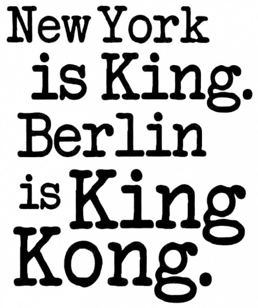 New York is King. Berlin is King Kong.